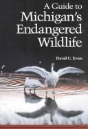 A guide to Michigan's endangered wildlife by David C. Evers