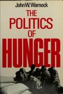 The politics of hunger by John W. Warnock