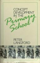 Concept development in the primary school by Peter Langford