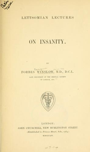 Lettsomian lectures on insanity by Forbes Winslow
