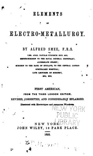 Elements of electro-metallurgy by Alfred Smee