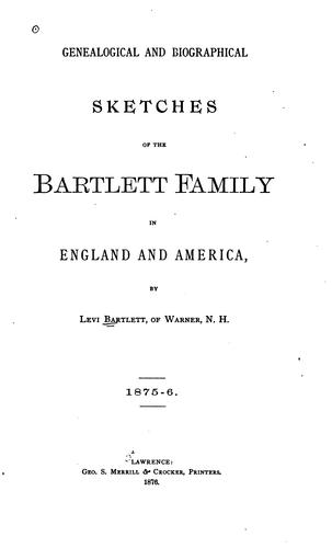 Genealogical and biographical sketches of the Bartlett family in England and America by Levi Bartlett