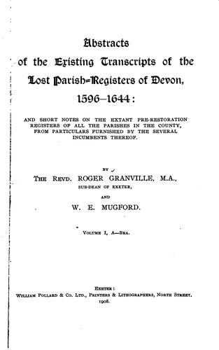 Abstracts of the existing transcripts of the lost parish-registers of Devon, 1596-1644 by Roger Granville