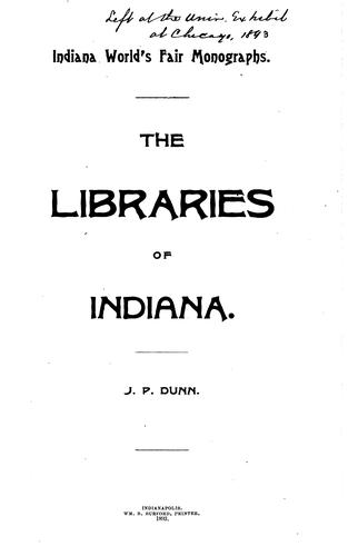 The libraries of Indiana by Dunn, Jacob Piatt