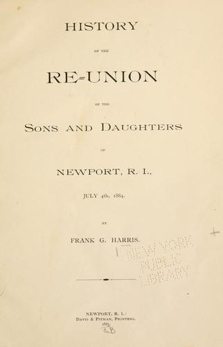 History of the re-union of the sons and daughters of Newport, R.I., July 4th, 1884 by Frank G. Harris