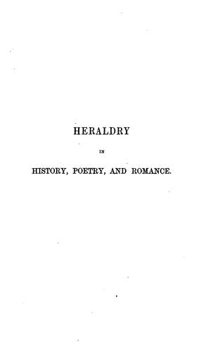 Heraldry In History, Poetry And Romance by Ellen J. Millington