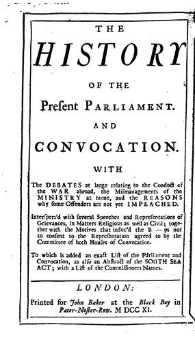 The history of the present Parliament, and convocation.