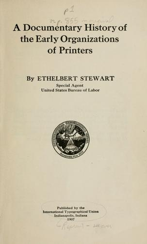 A documentary history of the early organizaions of printers by Ethelbert Stewart