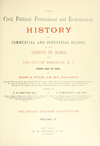 The civil, political, professional and ecclesiastical history, and commercial and industrial record of the County of Kings and the City of Brooklyn, N. Y. from 1683 to 1884 by Henry Reed Stiles