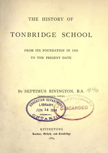 The history of Tonbridge school from its foundation in 1553 to the present date by Septimus Rivington