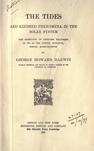 The tides and kindred phenomena in the solar system by Sir George Howard Darwin