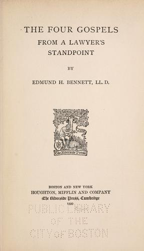 The four gospels from a lawyer's standpoint by Edmund Hatch Bennett