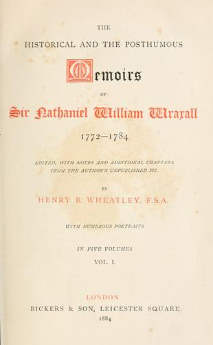 The historical and the posthumous memoirs of Sir Nathaniel William Wraxall, 1772-1784