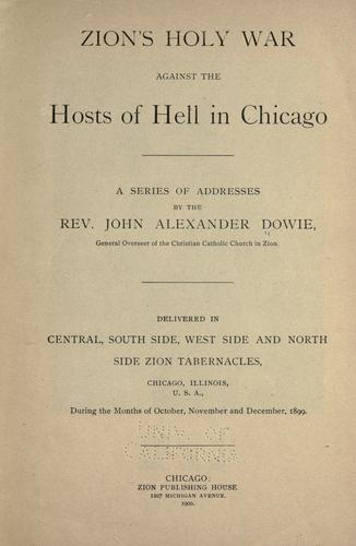 Zion's holy war against the hosts of hell in Chicago by John Alexander Dowie