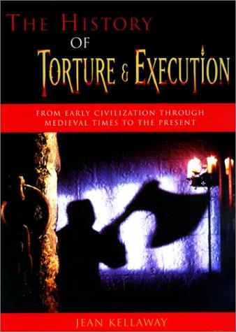 The History of Torture and Execution by Jean Kellaway