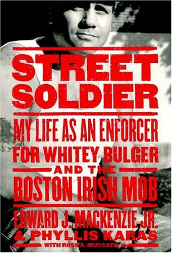 Street Soldier: My Life as an Enforcer for Whitey Bulger and the Irish Mob