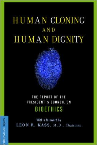 Human Cloning and Human Dignity by Leon Kass, President's Council on Bioethics (U.S.)