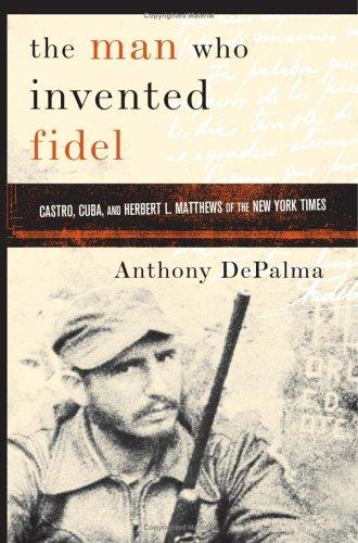 The Man Who Invented Fidel by Anthony Depalma, Anthony DePalma