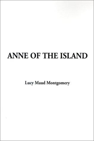 Anne of the Island (Anne of Green Gables Novels) by Lucy Maud Montgomery