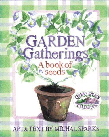 Garden Gatherings (Green Thumb Collection) by Michal Sparks