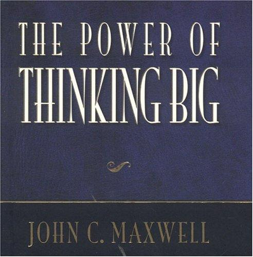 The Power of Thinking Big by John C. Maxwell