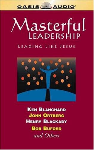 Masterful Leadership by John Ortberg