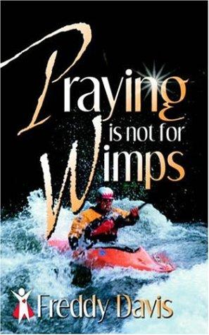 Praying Is Not For Wimps by Freddy Davis