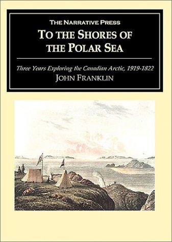 To the Shores of the Polar Sea by John Franklin