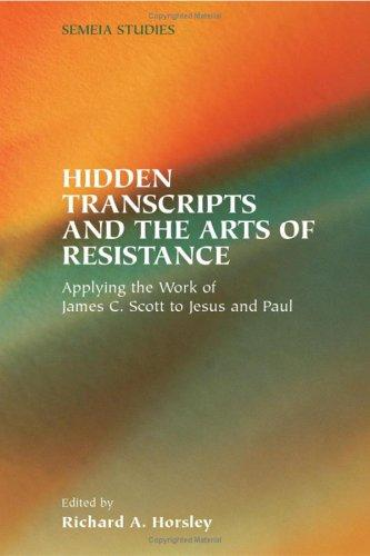 Hidden Transcripts And The Arts Of Resistance by Richard A. Horsley