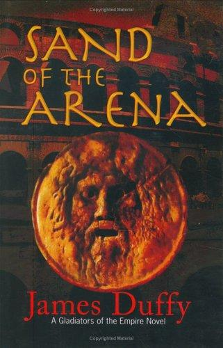 Sand of the arena by Duffy, James