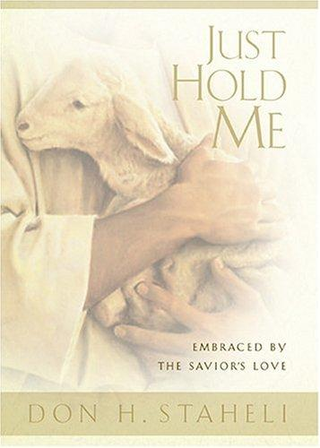 Just Hold Me by Don H. Staheli