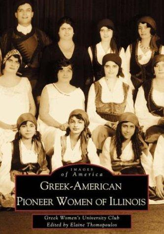 Greek-American Pioneer Women of Illinois by Elaine Cotsirilos, Ph.D. Thomopoulos