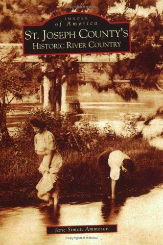 St.  Joseph  County's  Historic  River  Country by Jane   Simon Ammeson