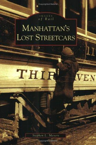 Manhattan's Lost Streetcars (NY)  (Images of Rail) by Stephen L. Meyers