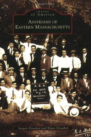 Assyrians of eastern Massachusetts by Sargon  Donabed, Ninos  Donabed