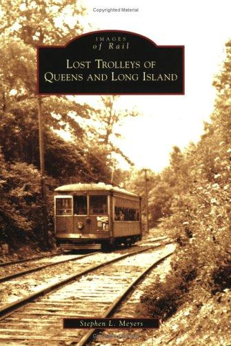 Lost Trolleys of Queens and Long Island (Images of Rail) by Stephen L. Meyers