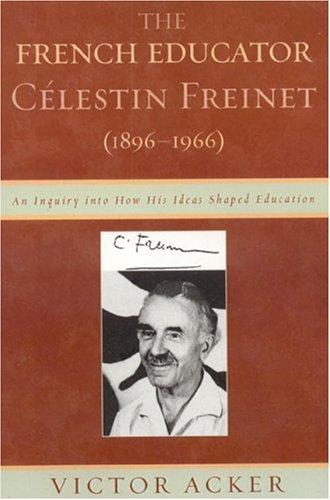 The French Educator Celestin Freinet (1896-1966) by Victor Acker