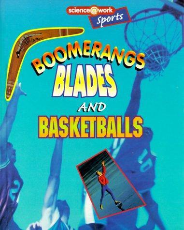 Boomerangs, Blades, and Basketballs
