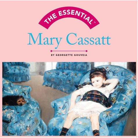 The Essential Mary Cassatt by Georgette Gouveia