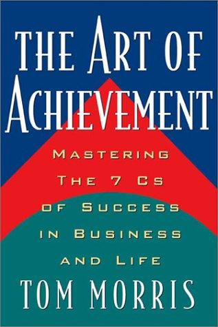 Art of Achievement by Tom Morris