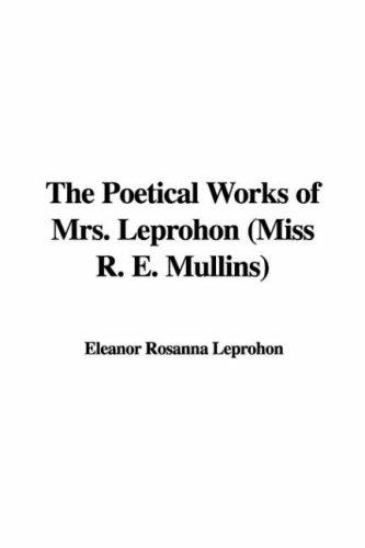 The Poetical Works of Mrs. Leprohon (Miss R. E. Mullins) by Eleanor Rosanna Leprohon