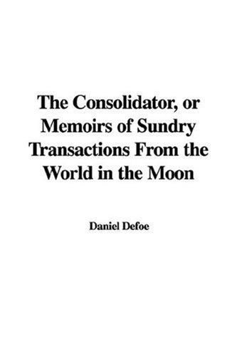 The Consolidator, or Memoirs of Sundry Transactions From the World in the Moon