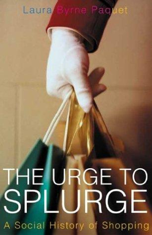 The urge to splurge by Laura Byrne Paquet
