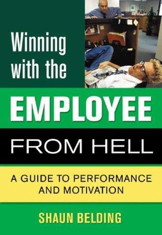 Winning with the Employee from Hell by Shaun Belding