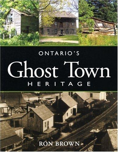 Ontario's Ghost Town Heritage by Ron Brown