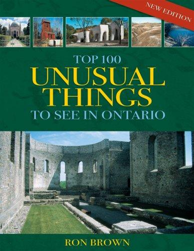 Top 100 Unusual Things to See in Ontario by Ron Brown