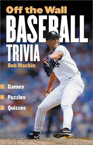 Off The Wall Baseball Trivia by Bob Mackin