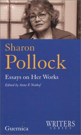 Sharon Pollock by edited by Anne F. Nothof.
