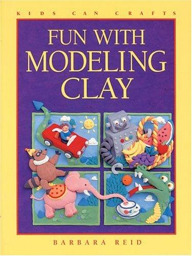 Fun with Modeling Clay by Barbara Reid