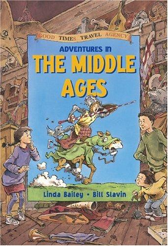 Adventures in the Middle Ages (Good Times Travel Agency) by Linda Bailey